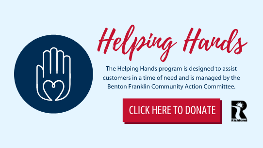 Click here to donate to the Helping Hands Fund. The program assists customers in a time of need and is managed by the Benton Franklin Community Action Committee
